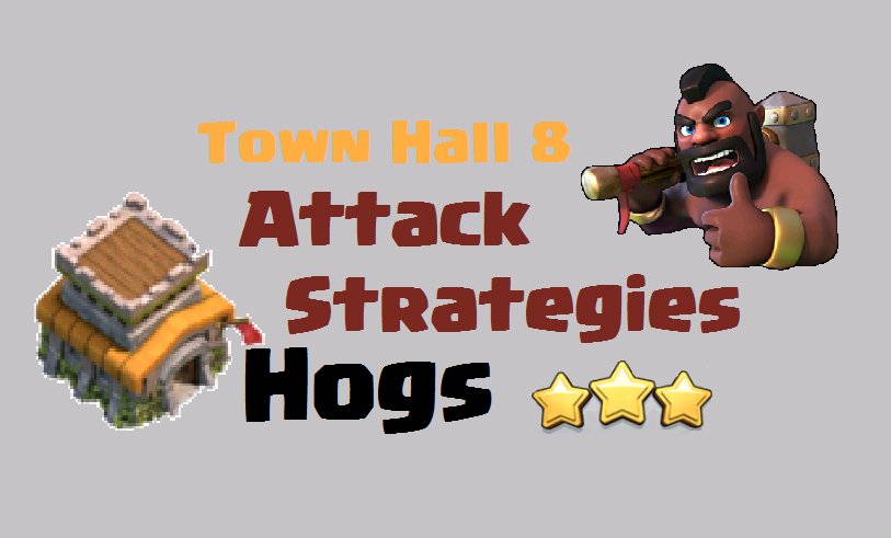 Town hall 8 attack strategies hogs clash for dummies