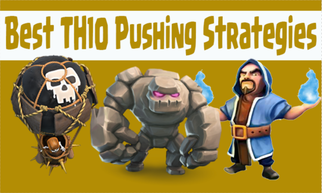 Best TH10 Pushing Strategies Clash of Clans