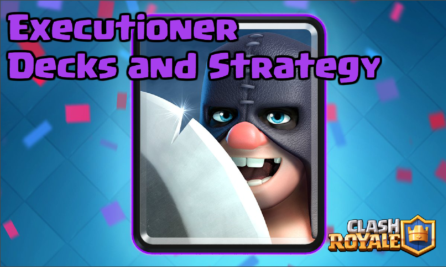Clash Royale Executioner Decks And Strategy Clash For