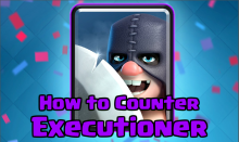 Clash Royale How to Counter the Executioner