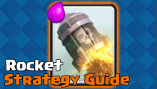 Clash Royale Rocket Strategy Guide Tips