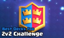 Best 2v2 Challenge Decks Clash Royale