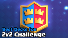 Best 2v2 Challenge Decks Clash Royale