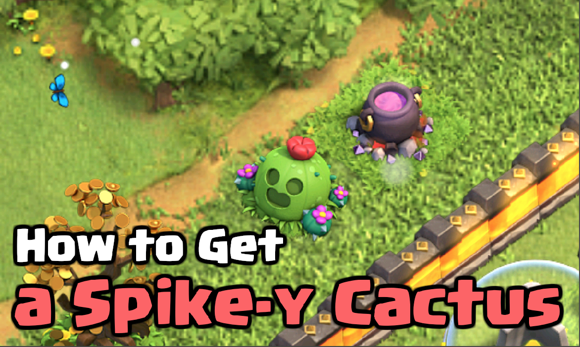 How to Get a Spike-y Cactus in Clash of Clans